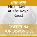 At the royal roost - birdland cd musicale di Miles Davis