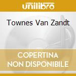TOWNES VAN ZANDT cd musicale di VAN ZANDT TOWNES