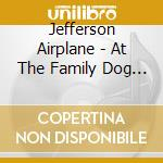 AT THE FAMILY DOG BALLROOM cd musicale di JEFFERSON AIRPLANE