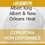King, Albert - Albert & New Orleans Heat cd musicale di KING ALBERT