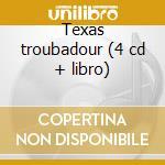Texas troubadour (4 cd + libro) cd musicale di Van zandt townes