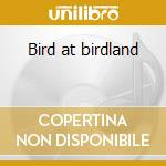 Bird at birdland cd musicale di Charlie Parker