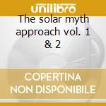 The solar myth approach vol. 1 & 2 cd musicale