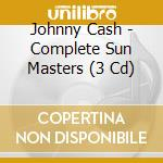 THE COMPLETE SUN MASTERS (3 CD) cd musicale di CASH JOHNNY