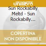 SUN ROCKABILLY MELTDOWN (3 CD BOX SET)    cd musicale di AA.VV.