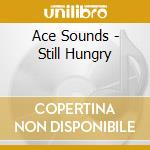 Ace Sounds - Still Hungry cd musicale di Nina Simone