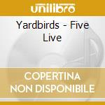 Five live (digipack lp cover) cd musicale di Yardbirds
