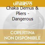 Chaka Demus & Pliers - Dangerous cd musicale di Chaka demus & pliers
