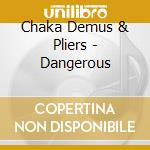 Dangerous cd musicale di Chaka demus & pliers