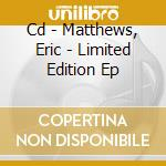 CD - MATTHEWS, ERIC - LIMITED EDITION EP cd musicale di Eric Matthews