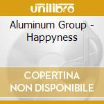 HAPPINESS cd musicale di Group Aluminium
