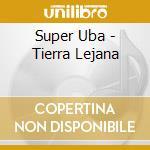 Tierra lejana cd musicale di Uba Super