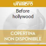 Before hollywood cd musicale