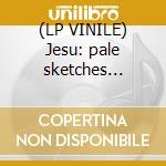 (LP VINILE) Jesu: pale sketches demixed lp vinile di PALE SKETCHER