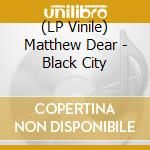 (LP VINILE) Black city lp vinile di Matthew Dear