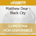 Black city cd musicale di Matthew Dear