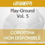 Playground vol.5 cd musicale di Artisti Vari