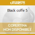 Black coffe 5 cd musicale di Artisti Vari