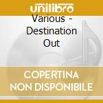 Destination out 1 cd musicale di Artisti Vari