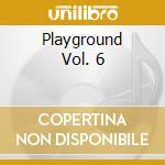 Playground 6 cd musicale di Artisti Vari