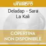 SARA LA KALI cd musicale di DELADAP