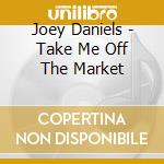 Take me off the market cd musicale di Joey Daniels