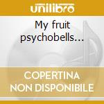 My fruit psychobells... cd musicale