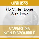 (LP VINILE) DONE WITH LOVE                            lp vinile di Th Whispertown 2000