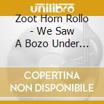 We saw a bozo under sea cd musicale di Zoot horn rollo