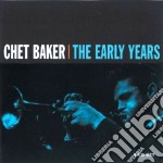 The early years cd musicale di Chet baker (4 cd)