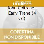 EARLY TRANE  ( BOX 4 CD) cd musicale di JOHN COLTRANE