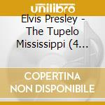 THE TUPELO MISSISSIPPI  (BOX 4 CD) cd musicale di ELVIS PRESLEY