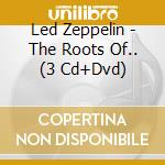 THE ROOTS OF LED ZEPPELIN (BOX 3CD+DVD) cd musicale di ARTISTI VARI