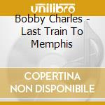 LAST TRAIN TO MEMPHIS cd musicale di CHARLES BOBBY
