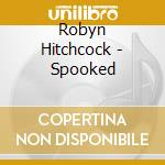 SPOOKED cd musicale di HITCHCOCK ROBIN