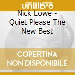 QUIET PLEASE (THE NEW BEST OF NICK LOWE) cd musicale di LOWE NICK