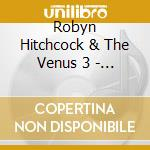 Robyn Hitchcock & The Venus 3 - Goodnight Oslo cd musicale di HITCHCOCK ROBYN