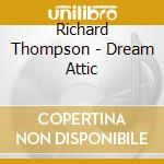 Dream attic cd musicale di Richard Thompson