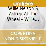 Willie and the wheel cd musicale di NELSON WILLIE & ASLEEP AT THE