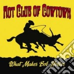 What makes bob holler cd musicale di HOT CLUB OF COWTOWN