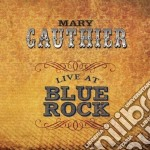 Live at blue rock cd musicale di Mary Gauthier