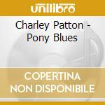 PONY BLUES cd musicale di PATTON CHARLEY