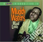 Mad love cd musicale di Muddy Waters