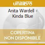 KINDA BLUE cd musicale di WARDELL ANITA