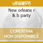New orleans r & b party cd musicale di Artisti Vari