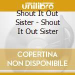 Shout it out sister cd musicale di Artisti Vari