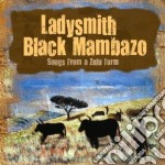 Ladysmith Black Mambazo - Songs From A Zulu Farm cd musicale di LADYSMITH BLACK MAMB
