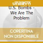 WE ARE THE PROBLEM cd musicale di US BOMBS