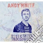 21st century troubadour cd musicale di Andy White