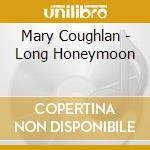 LONG HONEYMOON cd musicale di COUGHLAN MARY